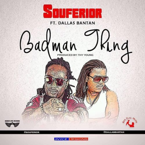 Badman Thing by Souferior Ft. Dallas Bantan
